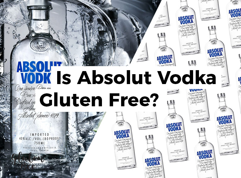 Is Absolut Vodka Gluten Free?