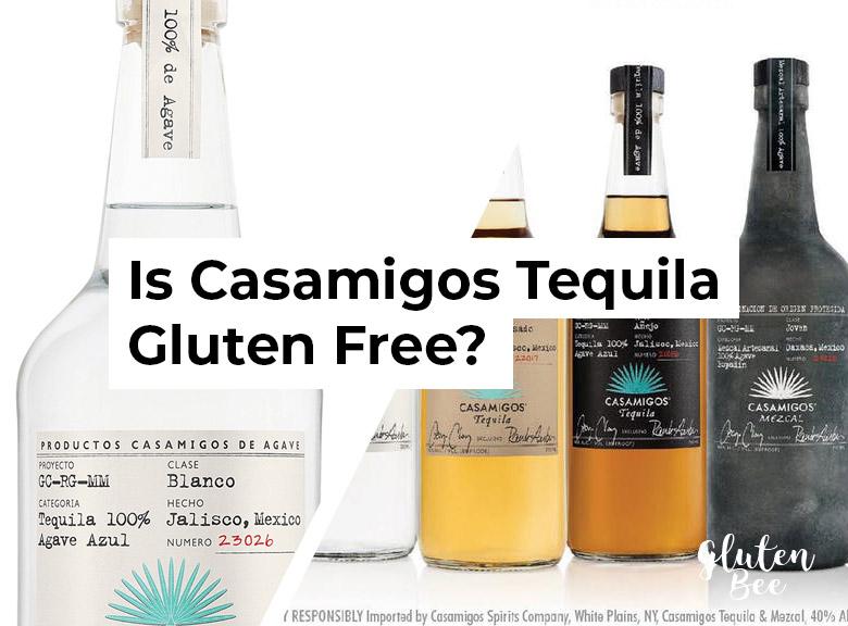 Is Casamigos Tequila Gluten Free?