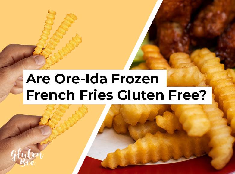 Are Ore-Ida Frozen French Fries Gluten Free?